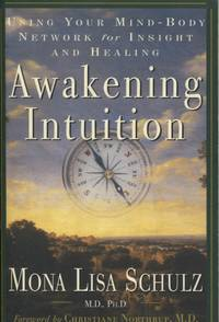 AWAKENING INTUITION Using Your Mind-Body Network for Insight and Healing by Schulz, Mona Lisa - 1998