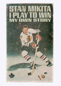 Stan Mikita  I Play to Win, My Own Story.