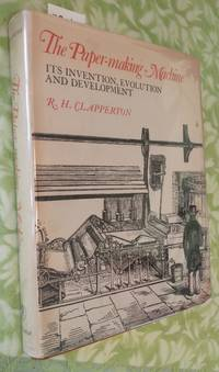 THE PAPER-MAKING MACHINE Its Invention, Evolution and Development