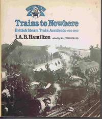 Trains to Nowhere: British Steam Train Accidents 1906-1960