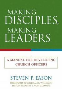 Making Disciples, Making Leaders: A Manual for Developing Church Officers by  Steven P Eason - Paperback - from World of Books Ltd (SKU: GOR011029209)