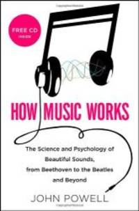 image of How Music Works: The Science and Psychology of Beautiful Sounds, from Beethoven to the Beatles and Beyond