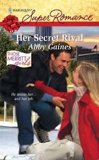 Her Secret Rival Harlequin Super Romance: Those Merritt Girls