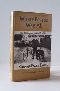 Where Beards Wag All. The Relevance of the Oral Tradition by  George Ewart Evans - First Edition - 1973 - from Andmeister Books and Biblio.com