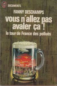 Vous n'allez pas avaler ça  le tour de France des pollués