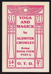 Yoga And Magick by Aleister Crowley (being Book Four Part I) The Oriflame Vol. VI No. 1