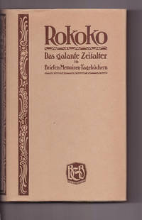 Rokoko. Das galante Zeitalter in Briefen - Memoiren - Tagebüchern. [Rococo . The gallant age in letters - memoirs - diaries.] by  ed Rudolf Pechel - Hardcover - 1913 - from Uncommon Works, IOBA and Biblio.com
