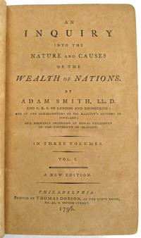 AN INQUIRY INTO THE NATURE AND CAUSES OF THE WEALTH OF NATIONS...IN THREE VOLUMES. A NEW EDITION by  Adam Smith - 1796 - from David M. Lesser, Fine Antiquarian Books LLC and Biblio.com