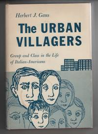 The Urban Villagers  Group and Class in the Life of Italian-Americans by Gans, Herbert J. & Erich Lindemann - 1962