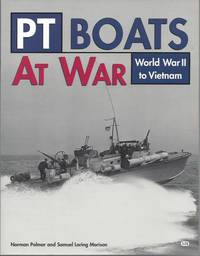 PT Boats at War: World War II to Vietnam by  Norman and Samuel Loring Morison Polmar - Paperback - First edition - 1999 - from Warwick Books and Biblio.com