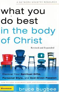 WHAT YOU DO BEST IN THE BODY OF CHRIST Discover Your Spiritual Gifts,  Personal Style, and...