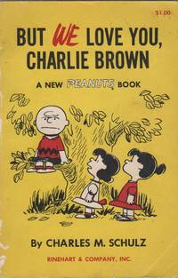 BUT WE LOVE YOU, CHARLIE BROWN: A New Peanuts Book