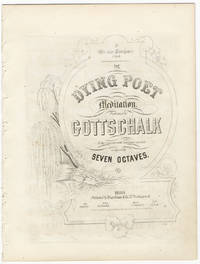 [D-45]. The Dying Poet Meditation. Performed by Gottschalk at his Concerts with immense success, composed by Seven Octaves [Gottschalk]