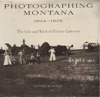 Photographing Montana, 1894-1928  The Life and Work of Evelyn Cameron