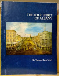 The Folk Spirit of Albany:  Folk Art from the Upper Hudson Valley in the  Collection of the Albany Institute of History and Art