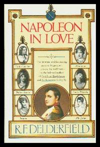 image of Napoleon In Love: The Intimate and Fascinating Story of Napoleon's Private Life and Loves