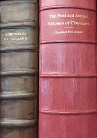SHAKESPEARE'S HOLINSHED:  The first and second volumes of Chronicles, comprising 1. The description and historie of England, 2. The description and historie of Ireland, 3. The description and historie of Scotland: first collected and published by Raphaell Holinshed, William Harrison, and others.  [WITH:]  The third volume of Chronicles, beginning at duke William the Norman, commonlie called the Conqueror; and descending by degrees of yeeres to all the kings and queenes of England in their orderlie successions: first compiled by Raphaell Holinshed, an by him extended to the yeare 1577. Now newlie recognised, augmented, and continued (with occurrences and accidents of fresh memorie) to the yeare 1586. by  Raphael (d. circa 1580) Holinshed - Hardcover - 2nd Edition - 1587 - from Lyppard Books and Biblio.com
