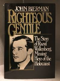 Righteous Gentile; The Story of Raoul Wallenberg, Missing Hero of the Holocaust