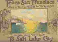 FROM SAN FRANCISCO TO SALT LAKE CITY via the Western Pacific Railroad, Feather River Canon Route
