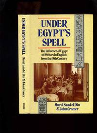 Under Egypt's Spell: The Influence of Egypt on Writers in English from the 18th Century by Saad El Din, Mursi; Cromer, John - 1991