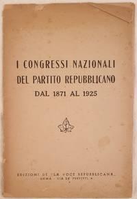 I CONGRESSI NAZIONALI  DEL PARTITO REPUBBLICANO DAL 1871 AL 1925