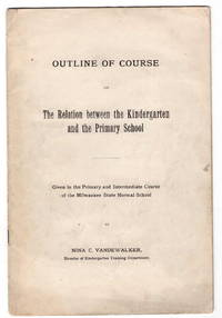 Outline of Course: The Relation Between the Kindergarten and the Primary School: Given in the Primary and Intermediate Course of the Milwaukee State Normal School