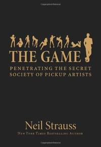 image of The Game : Penetrating the Secret Society of Pickup Artists