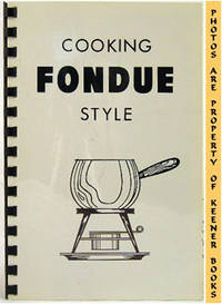 Cooking Fondue Style by  Lorena  George / Baschbaum - Eleventh Printing - 1972 - from KEENER BOOKS (Member IOBA) and Biblio.com