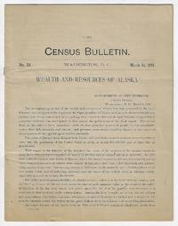 Wealth and Resources of Alaska, Census Bulletin No. 39, March 16, 1891