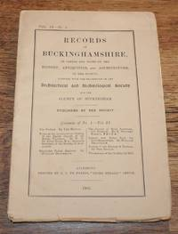 Records of Buckinghamshire Vol. IX No. 1, or Papers and Notes on the History, Antiquities, and Architecture, of the County; together with the Proceedings of the Architectural and Archaeological Society for the County of Buckingham, 1904 by John Parker (ed). W H St John Hope; William Bradbrook; E Swinfen Harris; - Paperback - First Edition - 1904 - from Bailgate Books Ltd and Biblio.com