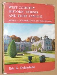 West Country Houses and their Families Volume 1: Cornwall, Devon and West Somerset
