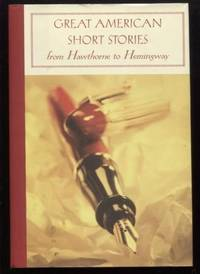 Great American Short Stories ;  From Hawthorne to Hemingway    From  Hawthorne to Hemingway