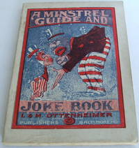 image of The Minstrel Guide And Joke Book: A Comprehensive Guide To The Organization And Conducting Of A Minstrel Show, And How To Make Up, Containing...