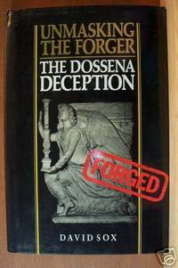 UNMASKING THE FORGER The Dossena Deception by  David Sox - First Edition - 1987 - from Riverwood's Books (SKU: 6932)
