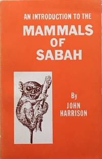 An introduction to the mammals of Sabah by  J Harrison - 1st edition - 1973 - from Acanthophyllum Books and Biblio.com