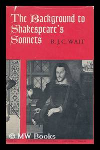 The Background to Shakespeare's Sonnets, by R. J. C. Wait