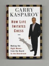 How Life Imitates Chess  - 1st Edition/1st Printing