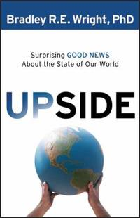 Upside : Surprising Good News about the State of Our World