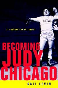Becoming Judy Chicago : A Biography of the Artist