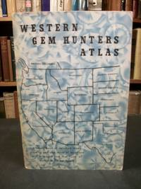 Western Gem Hunsters Atlas: Rock Locations from California to the Dakotas and British Columbia to Texas