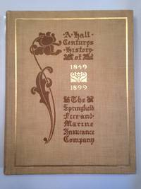 image of A Half Century's History of the Springfield Fire and Marine Insurance Company A Record of Fifty Years of Prosperity 1849-1899.