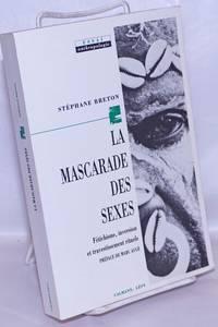 image of La mascarade des sexes; fétischisme, inversion et travestissement rituels