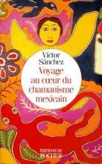 Voyage au coeur du chamanisme mexicain by  Víctor Sánchez - Paperback - 1997 - from Librairie La Foret des livres (SKU: 000966)