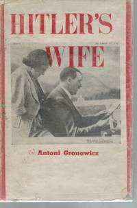 Hitler's wife by  Antoni Gronowicz - First - 1942 - from Books On The Boulevard (SKU: 51254)