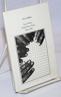 True Points: eight prose texts 1981-1987 [signed]