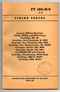 Firing Tables: Cannon, 105mm Howitzer, M2A1, M2A2 and M49 Firing Cartridge, HE, M1; Cartridge, Gas, Persistent, H, M60; Cartridge, Gas, Persistent, HD, M60; Cartridge, Gas Nonpersistent, GB M360; Cartridge, Smoke, WP, M60; Cartridge, Smoke, BE, M84 and M84 B1 (HC and colored); Cartridge, Illuminating, M314 Mods; Cartridge, HEP-T, M327; Cartridge, HEP, M327, 1962