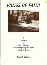 Wings of Faith: A History of Saint Kiaran's Scottish Episcopal Church,  Campbeltown