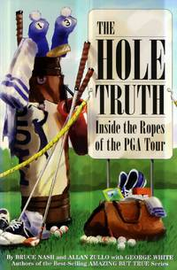 The Hole Truth: Inside the Ropes of the Pga Tour