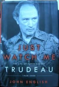 Just Watch Me: The Life of Pierre Elliott Trudeau 1968-2000