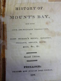 [The] History of Mount's Bay, with Every Civil and Military Transaction, in Saint Michael's Mount, Marazion, Penzance, Newlyn, Mousehole, &c., &c